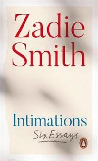 Intimations: six essays   Zadie Smith  