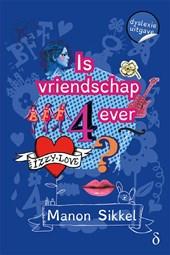 Is vriendschap 4ever? - dyslexie uitgave