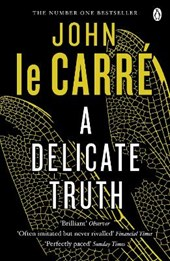 John Le Carre - A Delicate Truth