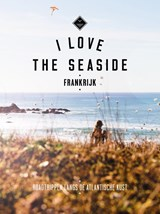 I love the seaside Frankrijk | Alexandra Gossink ; Geert-Jan Middelkoop ; Dim Rooker | 9789057678875