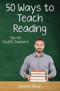 Fifty Ways to Teach Reading: Tips for ESL/EFL Teachers   Shane Dixon  