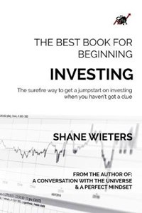 The Best Book For Beginning Investing: The Surefire Way To Get A Jumpstart On Investing When You Haven't Got A Clue | Shane Wieters |