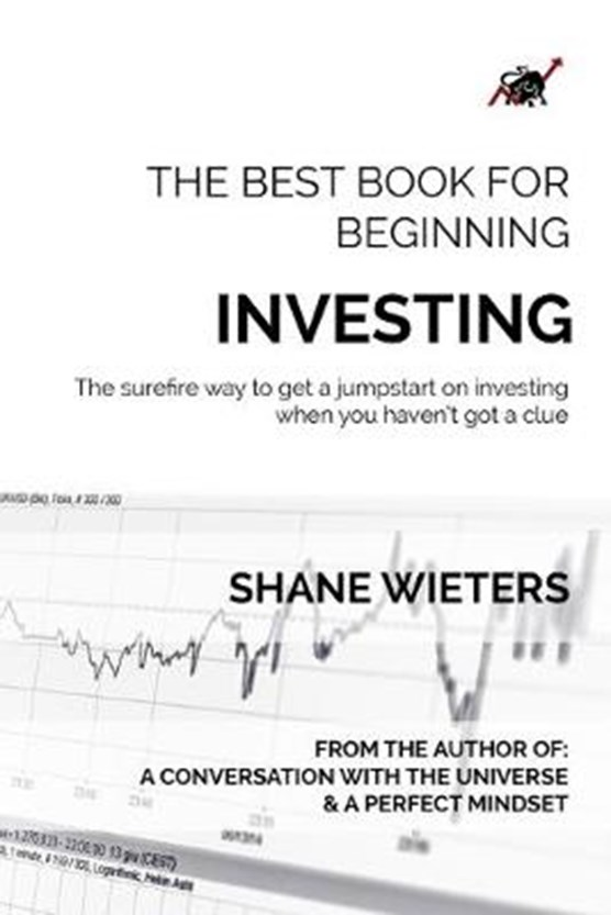 The Best Book For Beginning Investing: The Surefire Way To Get A Jumpstart On Investing When You Haven't Got A Clue