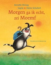 Morgen ga ik echt, zei Moemf | Annette Herzog |