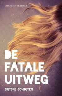 De fatale uitweg | Sietske Scholten |