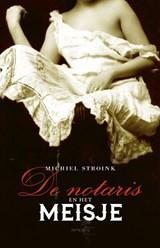 De notaris en het meisje | Michiel Stroink | 9789044633641