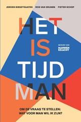 Het is tijd man | Jeroen Biegstraaten ; Rob van Drunen ; Pieter Schop | 9789401304764