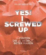 Yes! I screwed up | Miloe van Beek | 9789462721012