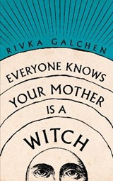 Everyone Knows Your Mother is a Witch   Rivka Galchen   9780007548743