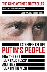 Putin's people: how the kgb took back russia and then took on the west | Catherine Belton |