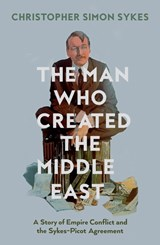 Man who created the middle east | Christopher Simon Sykes | 9780008121907