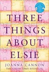 Three things about elsie | Joanna Cannon |