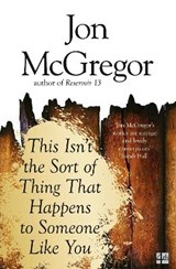 This Isn't the Sort of Thing That Happens to Someone Like You   Jon McGregor  