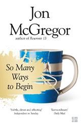 So Many Ways to Begin | Jon McGregor |