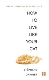 How to live like your cat | Stéphane Garnier |