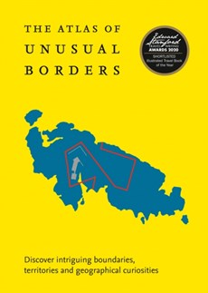 The Atlas of Unusual Borders - Discover Intriguing Boundaries, Territories and Geographical Curiosities