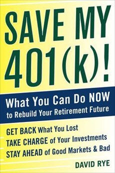 Save My 401(k)!: What You Can Do Now to Rebuild Your Retirement Future