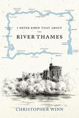 I Never Knew That About the River Thames | Christopher Winn |