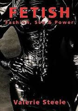 Fetish: Fashion, Sex, and Power | Valerie Steele |