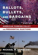 Ballots, Bullets, and Bargains | Michael H. Armacost | 9780231169929