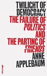 Twilight of democracy: the failure of politics and the parting of friends | Anne Applebaum |
