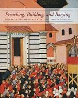 Preaching, Building, and Burying   Caroline Bruzelius  