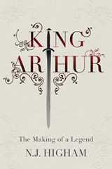 King arthur : the making of the legend | Nicholas J. Higham |