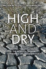 High and Dry - Meeting the Challenges of the World's Growing Dependence on Groundwater | William M. Alley | 9780300220384