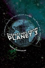 Dispatches from planet 3 | Marcia Bartusiak | 9780300235746
