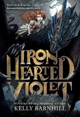 Iron Hearted Violet | Kelly Barnhill ; Iacopo Bruno |