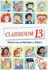 Classroom 13 | Honest Lee ; Matthew J. Gilbert ; Joelle Dreidemy |