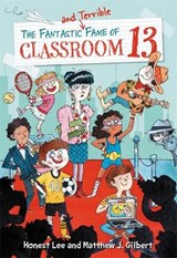 The Fantastic and Terrible Fame of Classroom 13 | Lee, Honest ; Gilbert, Matthew J. |