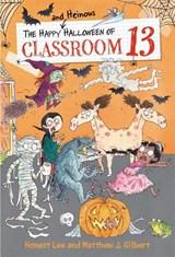 The Happy and Heinous Halloween of Classroom 13 | Honest Lee ; Matthew J. Gilbert ; Joelle Dreidemy |