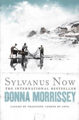 Sylvanus Now   Donna Morrissey  