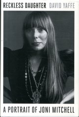 Reckless daughter: a portrait of joni mitchell | David Yaffe | 9780374248130