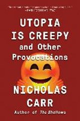 Utopia is creepy : and other provocations | Nicholas Carr |