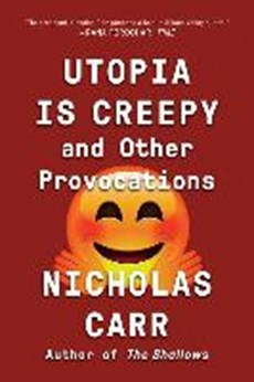 Utopia is creepy : and other provocations