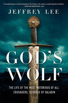 God`s Wolf - The Life of the Most Notorious of all Crusaders, Scourge of Saladin