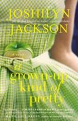 A Grown-Up Kind Of Pretty | Joshilyn Jackson |