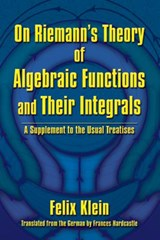 On Riemann's Theory of Algebraic Functions and Their Integrals | Felix Klein | 9780486828336