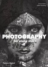 Photography: The Whole Story | Julie Hacking | 9780500290453