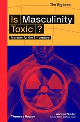 Is masculinity toxic? | Andrew Smiler ; Matthew Taylor |