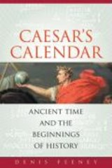 Caesar's Calendar - Ancient Time and the Beginnings of History | Denis Feeney |