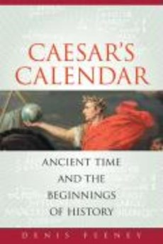 Caesar's Calendar - Ancient Time and the Beginnings of History