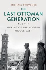 The Last Ottoman Generation and the Making of the Modern Middle East | San Diego) Provence Michael (university Of California |