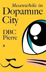 Meanwhile in dopamine city | D. B. C. Pierre |