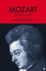Mozart: the reign of love | Jan Swafford | 9780571323241