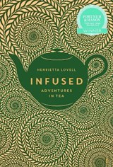 Infused : adventures in tea | Henrietta Lovell |