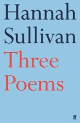 Three poems | Hannah Sullivan | 9780571337675