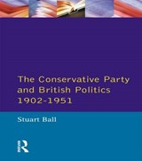 The Conservative Party and British Politics 1902 - 1951 | Stuart Ball |